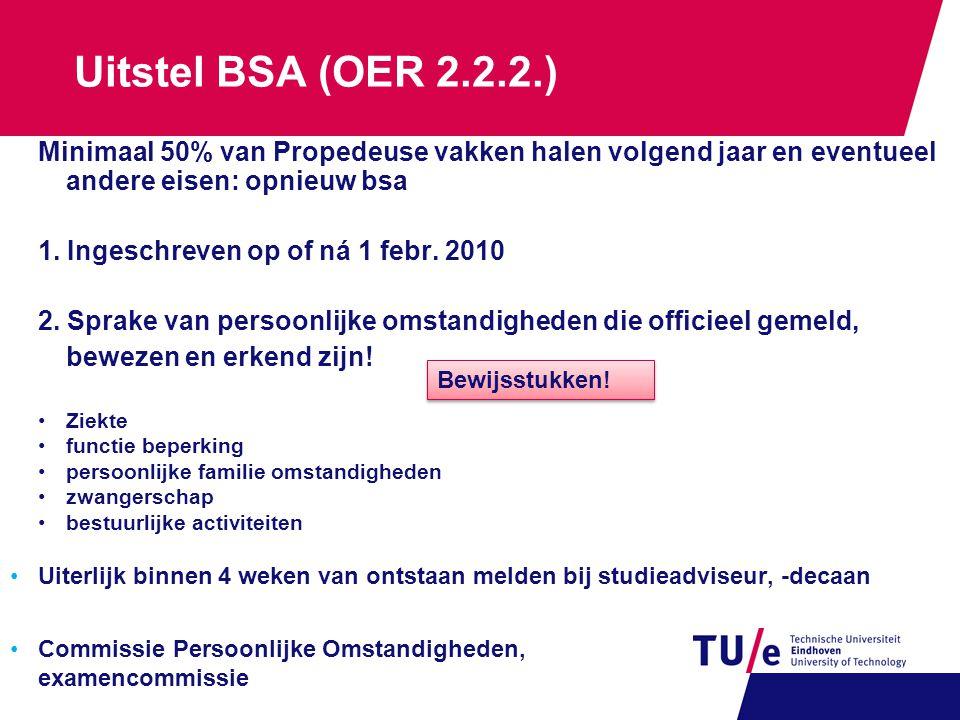 Uitstel BSA (OER 2.2.2.) Minimaal 50% van Propedeuse vakken halen volgend jaar en eventueel andere eisen: opnieuw bsa.