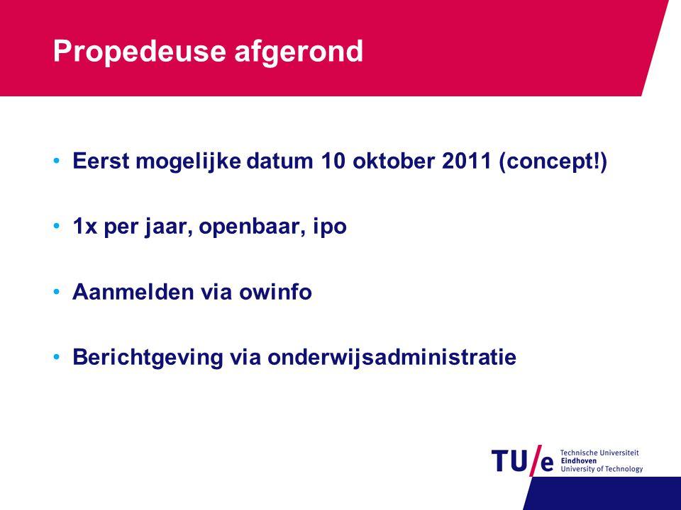 Propedeuse afgerond Eerst mogelijke datum 10 oktober 2011 (concept!)