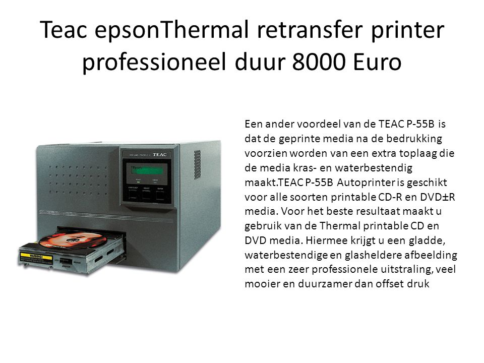 Teac epsonThermal retransfer printer professioneel duur 8000 Euro