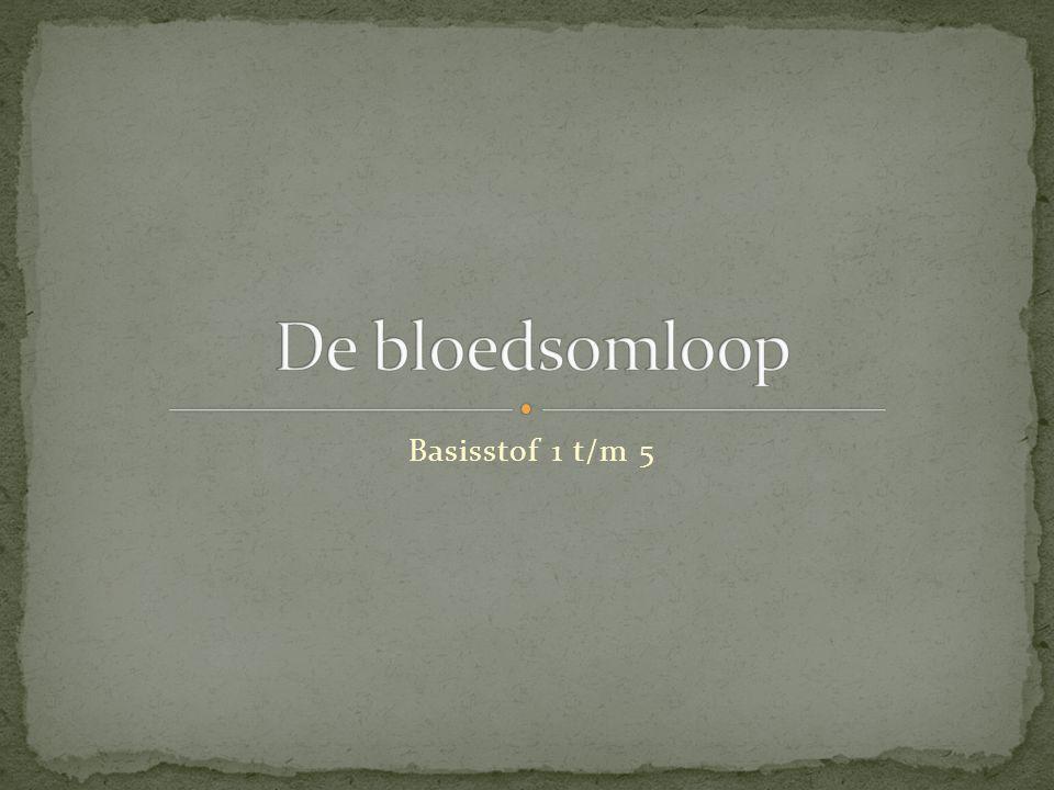 De bloedsomloop Basisstof 1 t/m 5