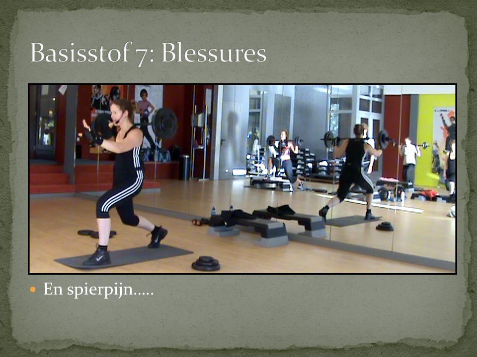 Basisstof 7: Blessures En spierpijn…..