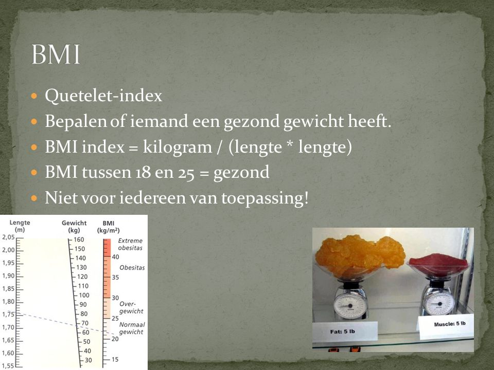 BMI Quetelet-index Bepalen of iemand een gezond gewicht heeft.