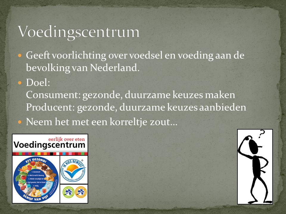 Voedingscentrum Geeft voorlichting over voedsel en voeding aan de bevolking van Nederland.