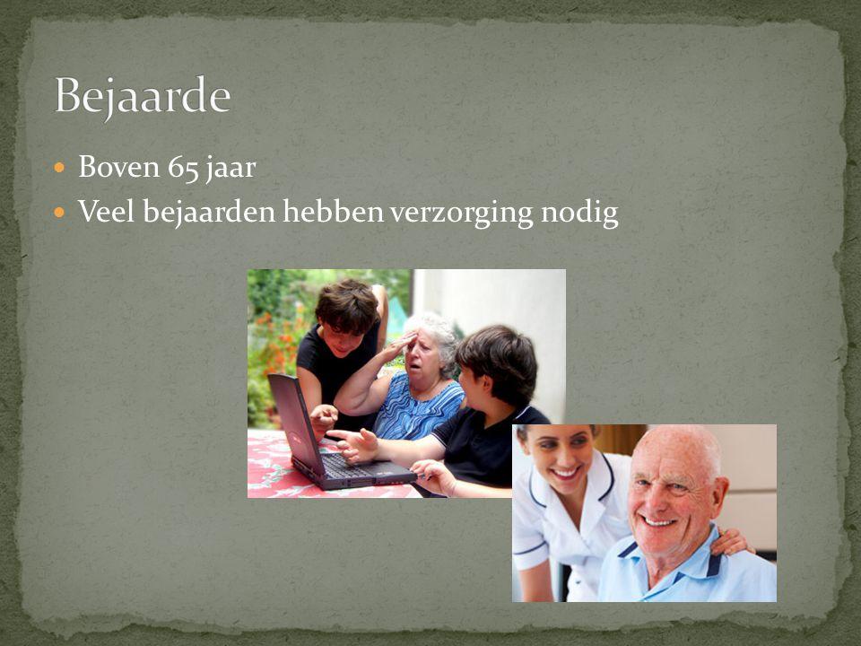 Bejaarde Boven 65 jaar Veel bejaarden hebben verzorging nodig