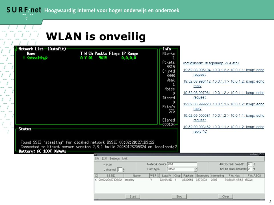 WLAN is onveilig root@ibook:~# tcpdump -n -i eth1
