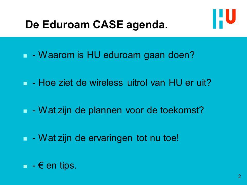 De Eduroam CASE agenda. - Waarom is HU eduroam gaan doen