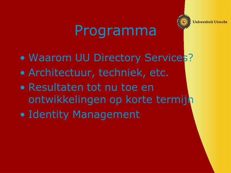 Programma Waarom UU Directory Services Architectuur, techniek, etc.