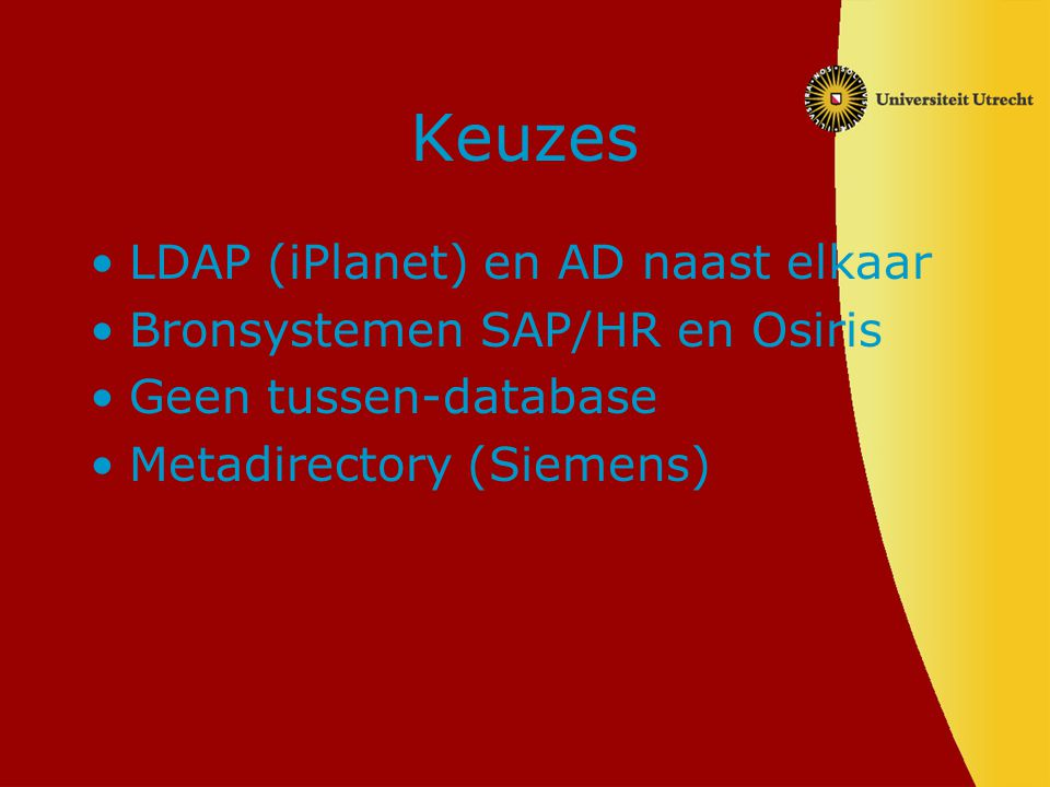 Keuzes LDAP (iPlanet) en AD naast elkaar Bronsystemen SAP/HR en Osiris