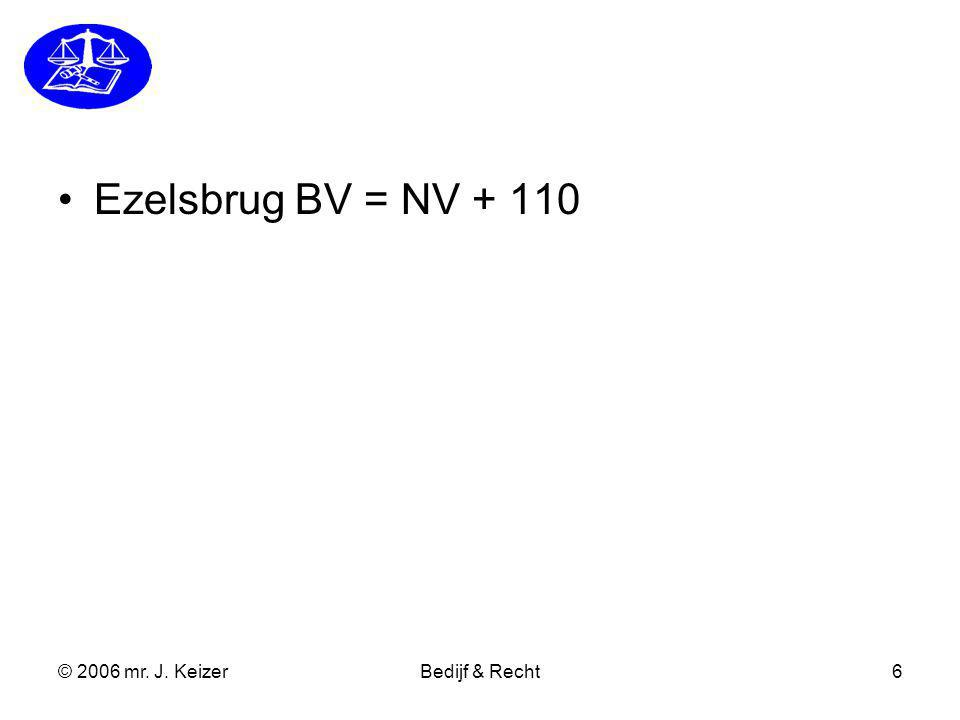 Ezelsbrug BV = NV + 110 © 2006 mr. J. Keizer Bedijf & Recht