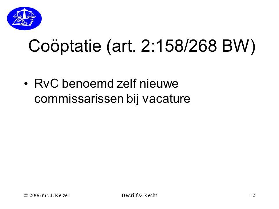 Coöptatie (art. 2:158/268 BW) RvC benoemd zelf nieuwe commissarissen bij vacature. © 2006 mr. J. Keizer.