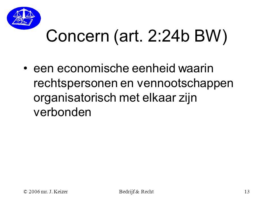 Concern (art. 2:24b BW) een economische eenheid waarin rechtspersonen en vennootschappen organisatorisch met elkaar zijn verbonden.
