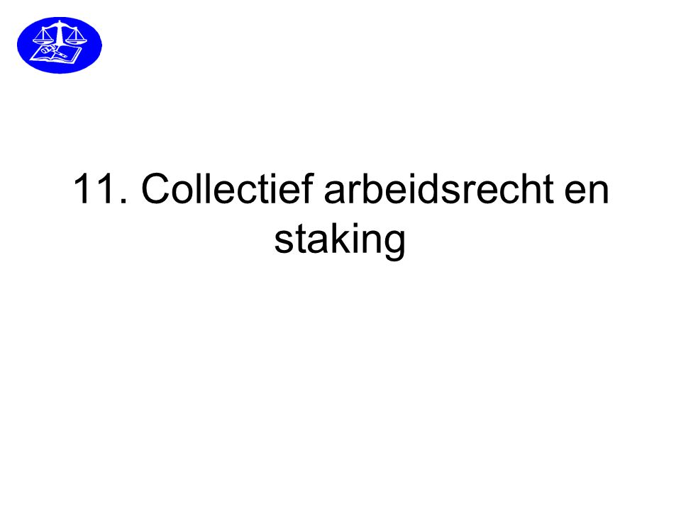 11. Collectief arbeidsrecht en staking