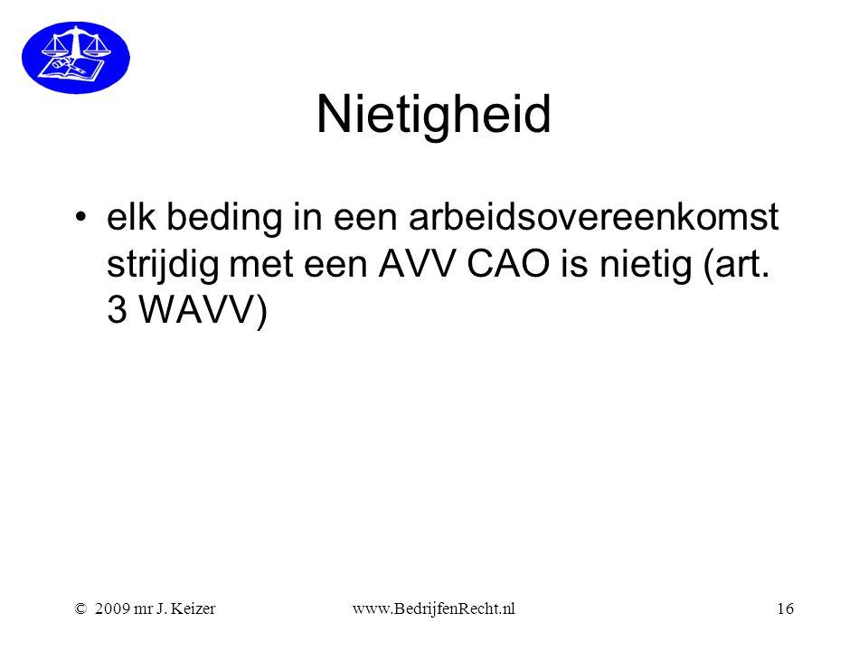 Nietigheid elk beding in een arbeidsovereenkomst strijdig met een AVV CAO is nietig (art. 3 WAVV) © 2009 mr J. Keizer.