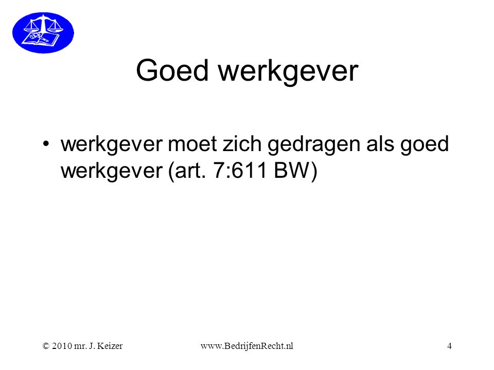 Goed werkgever werkgever moet zich gedragen als goed werkgever (art. 7:611 BW) © 2010 mr. J. Keizer.