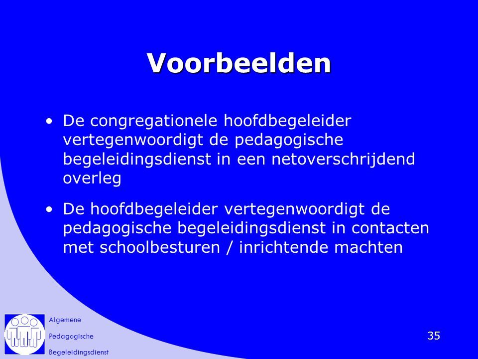 Voorbeelden De congregationele hoofdbegeleider vertegenwoordigt de pedagogische begeleidingsdienst in een netoverschrijdend overleg.