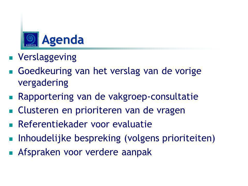 Agenda Verslaggeving. Goedkeuring van het verslag van de vorige vergadering. Rapportering van de vakgroep-consultatie.