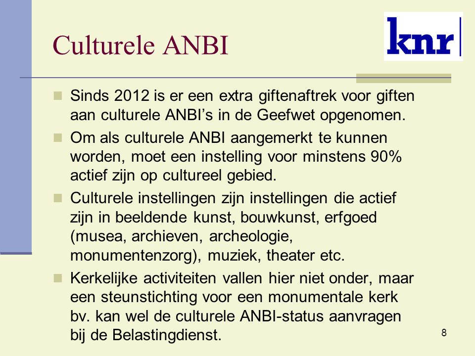 Culturele ANBI Sinds 2012 is er een extra giftenaftrek voor giften aan culturele ANBI's in de Geefwet opgenomen.