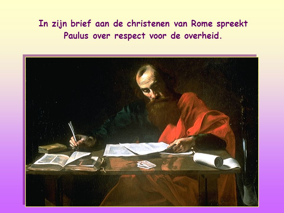 In zijn brief aan de christenen van Rome spreekt Paulus over respect voor de overheid.