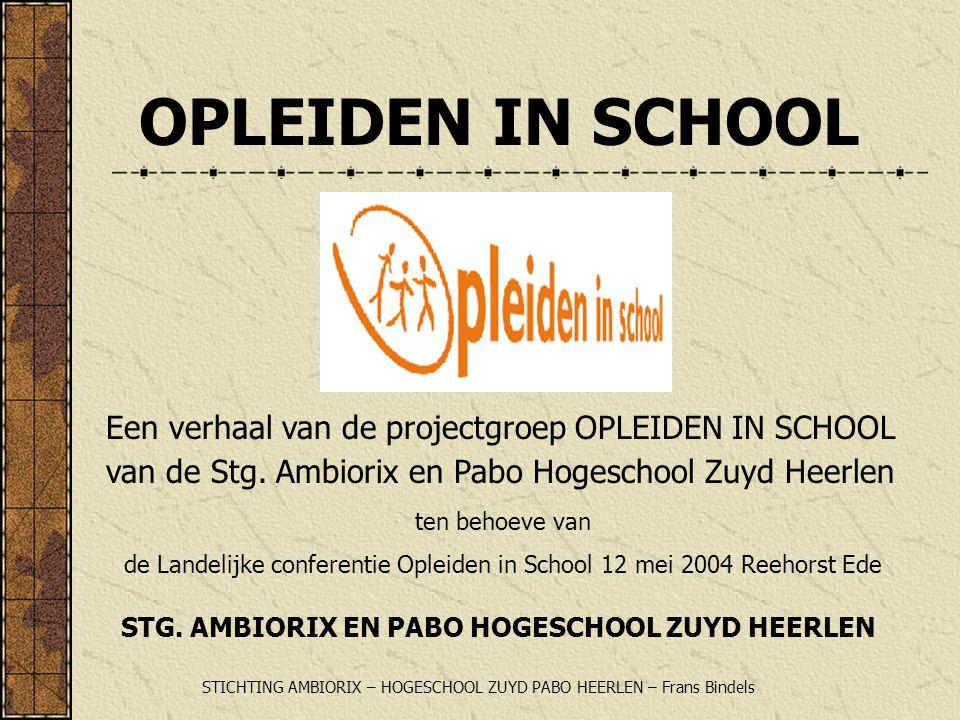 OPLEIDEN IN SCHOOL Een verhaal van de projectgroep OPLEIDEN IN SCHOOL