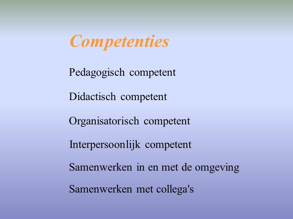 Competenties Pedagogisch competent Didactisch competent