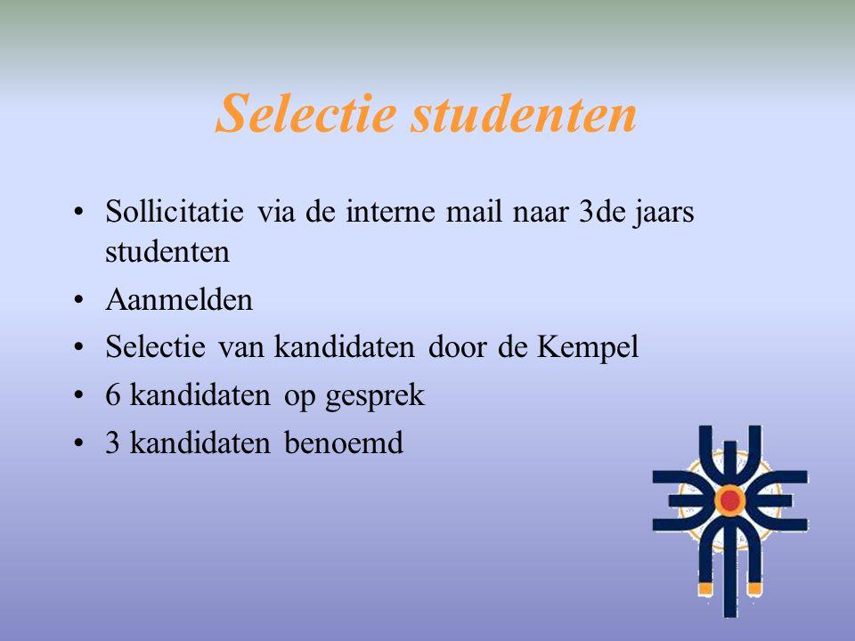 Selectie studenten Sollicitatie via de interne mail naar 3de jaars studenten. Aanmelden. Selectie van kandidaten door de Kempel.