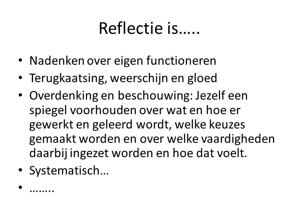 Reflectie is….. Nadenken over eigen functioneren