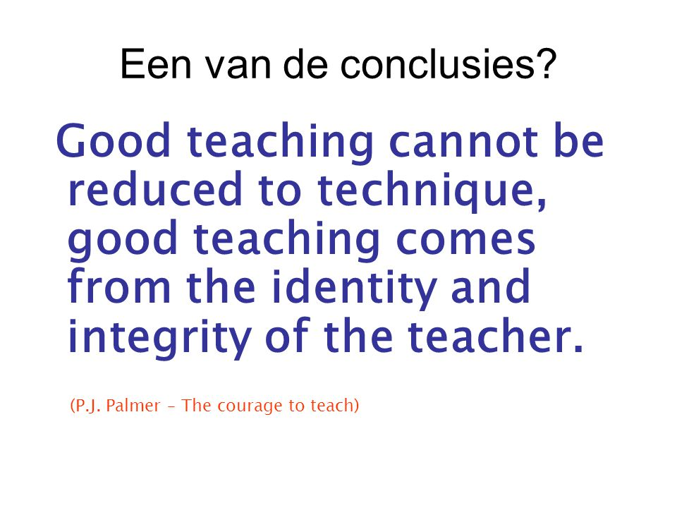 (P.J. Palmer – The courage to teach)
