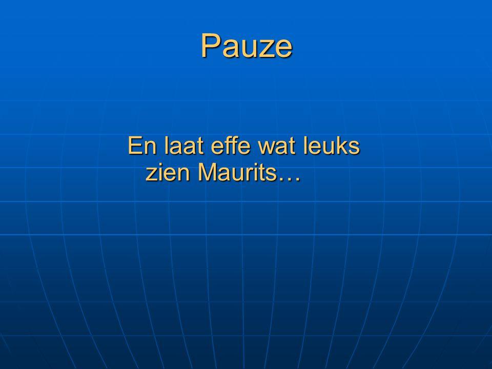 Pauze En laat effe wat leuks zien Maurits…
