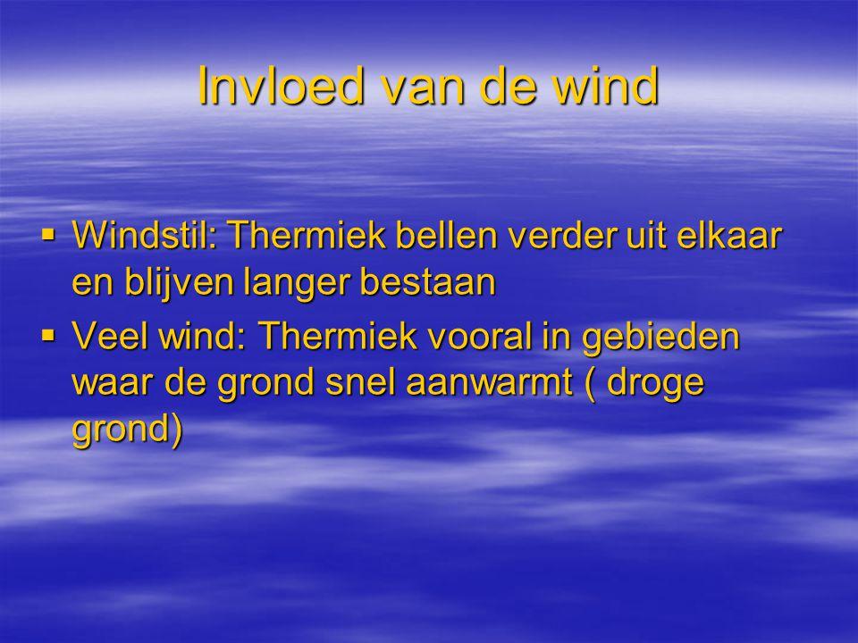Invloed van de wind Windstil: Thermiek bellen verder uit elkaar en blijven langer bestaan.