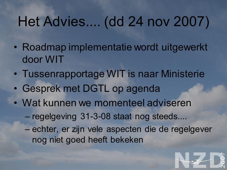 Het Advies.... (dd 24 nov 2007) Roadmap implementatie wordt uitgewerkt door WIT. Tussenrapportage WIT is naar Ministerie.