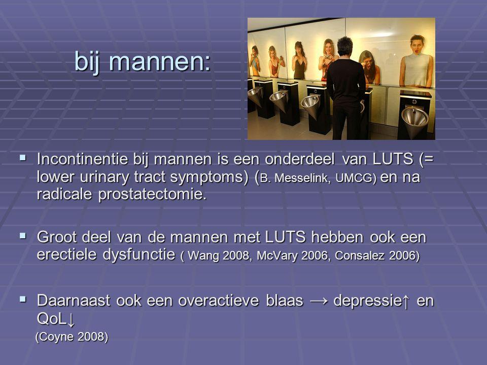 bij mannen: Incontinentie bij mannen is een onderdeel van LUTS (= lower urinary tract symptoms) (B. Messelink, UMCG) en na radicale prostatectomie.
