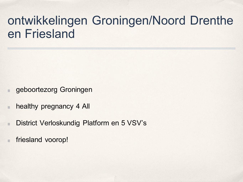ontwikkelingen Groningen/Noord Drenthe en Friesland