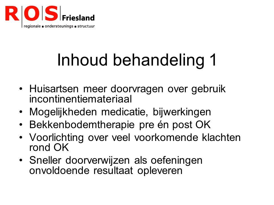Inhoud behandeling 1 Huisartsen meer doorvragen over gebruik incontinentiemateriaal. Mogelijkheden medicatie, bijwerkingen.
