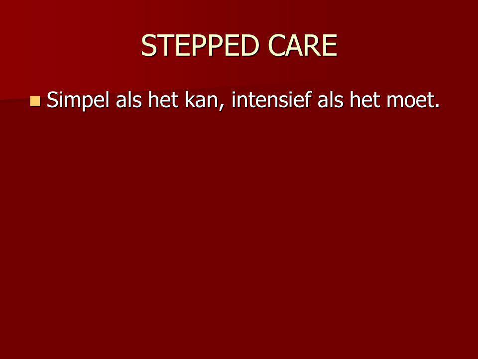 STEPPED CARE Simpel als het kan, intensief als het moet.