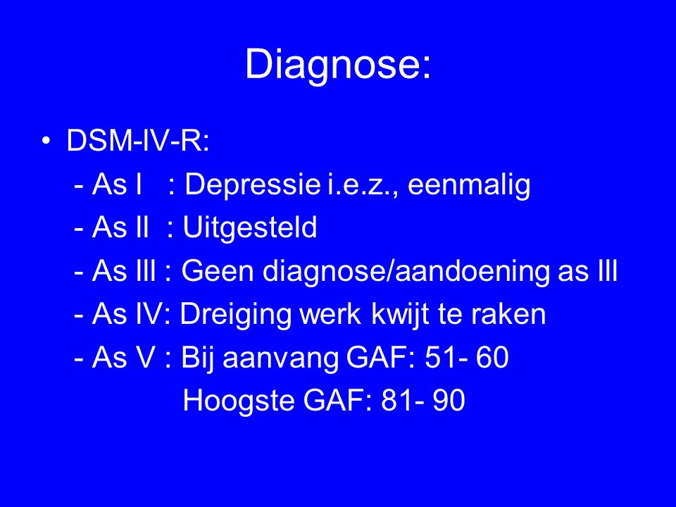 Diagnose: DSM-lV-R: - As l : Depressie i.e.z., eenmalig