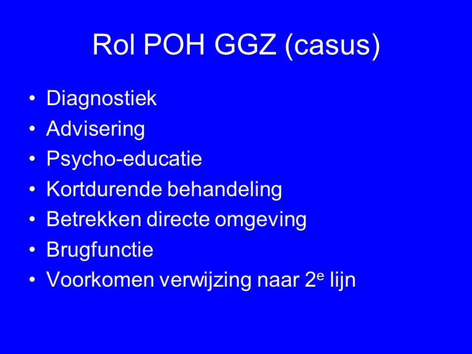 Rol POH GGZ (casus) Diagnostiek Advisering Psycho-educatie