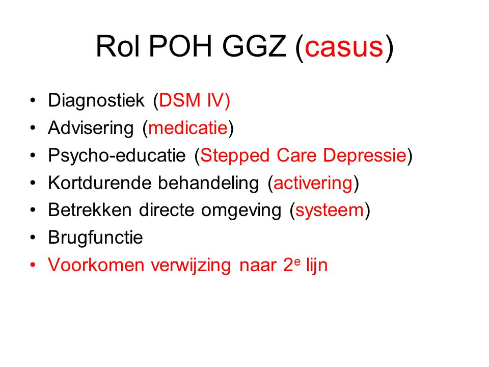 Rol POH GGZ (casus) Diagnostiek (DSM IV) Advisering (medicatie)