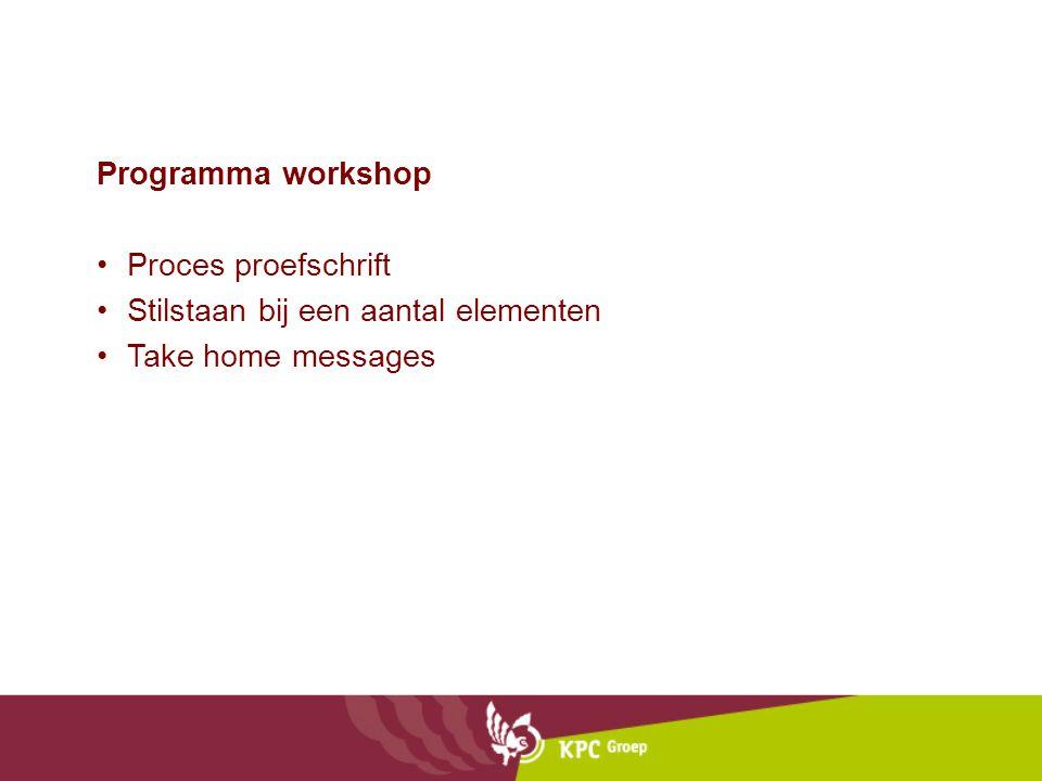 Programma workshop Proces proefschrift Stilstaan bij een aantal elementen Take home messages