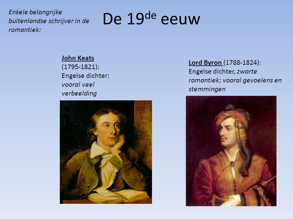 De 19de eeuw Enkele belangrijke buitenlandse schrijver in de romantiek: John Keats (1795-1821): Engelse dichter; vooral veel verbeelding.