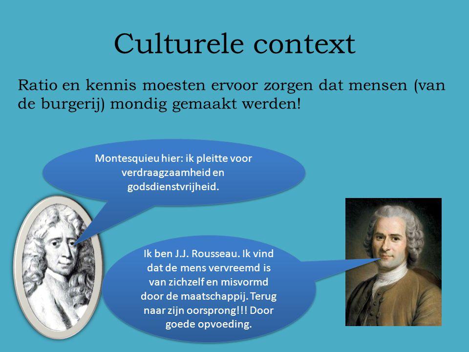 Culturele context Ratio en kennis moesten ervoor zorgen dat mensen (van de burgerij) mondig gemaakt werden!