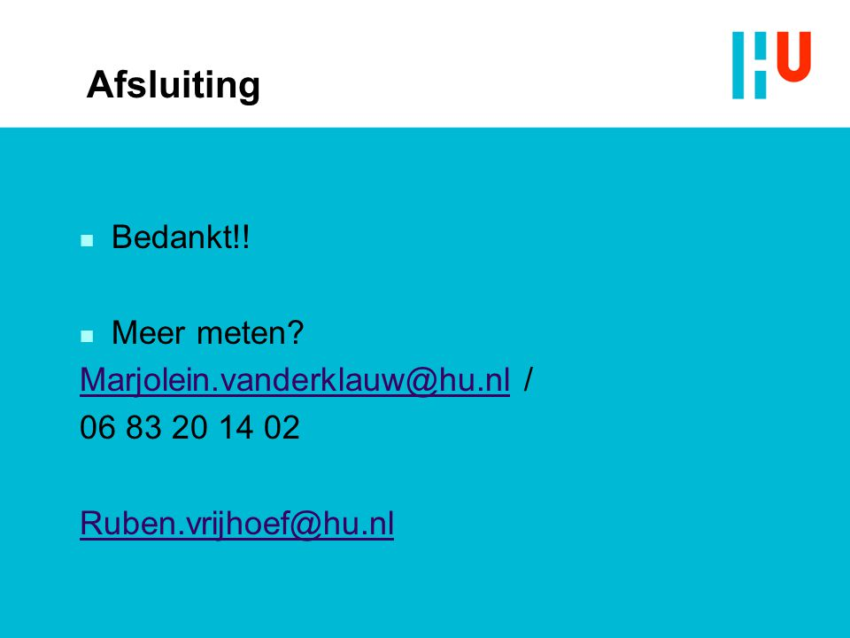 Afsluiting Bedankt!! Meer meten Marjolein.vanderklauw@hu.nl /