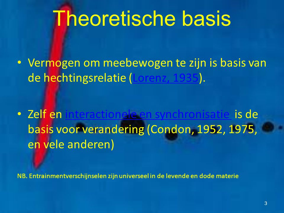 Theoretische basis Vermogen om meebewogen te zijn is basis van de hechtingsrelatie (Lorenz, 1935).