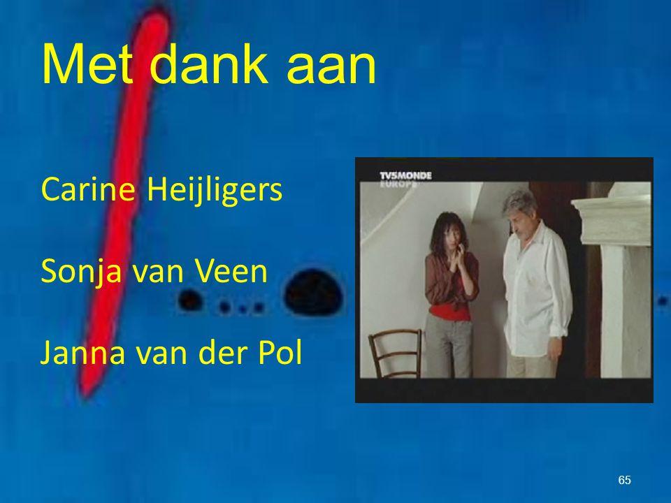 Met dank aan Carine Heijligers Sonja van Veen Janna van der Pol