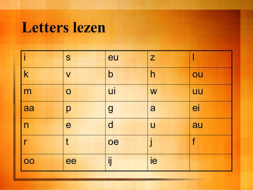 Letters lezen i s eu z l k v b h ou m o ui w uu aa p g a ei n e d u au