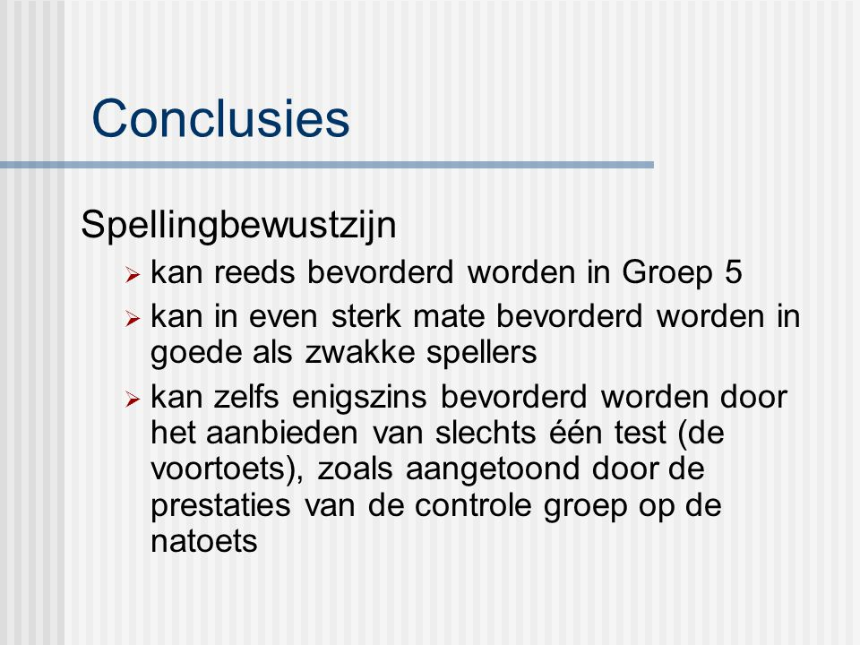 Conclusies Spellingbewustzijn kan reeds bevorderd worden in Groep 5
