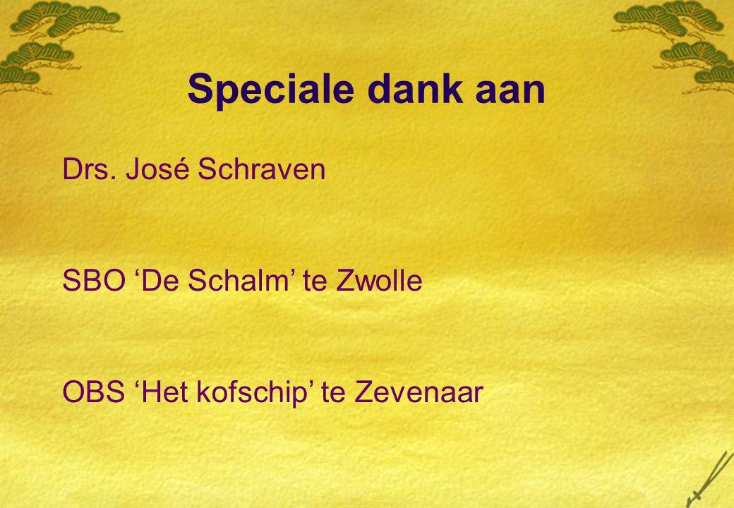 Speciale dank aan Drs. José Schraven SBO 'De Schalm' te Zwolle OBS 'Het kofschip' te Zevenaar