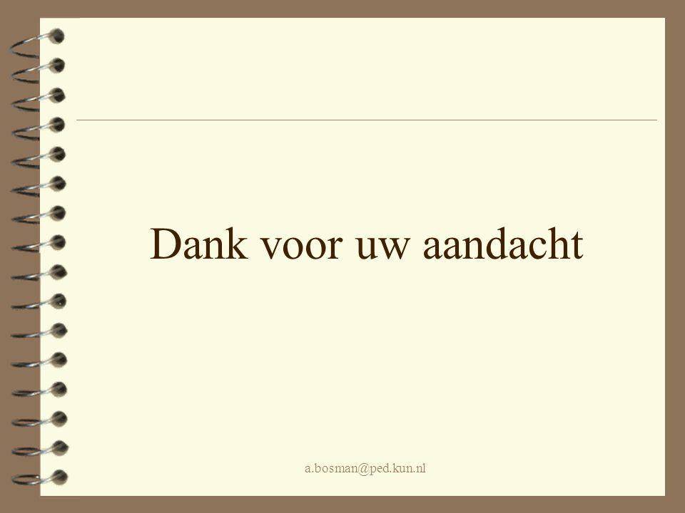 Dank voor uw aandacht a.bosman@ped.kun.nl