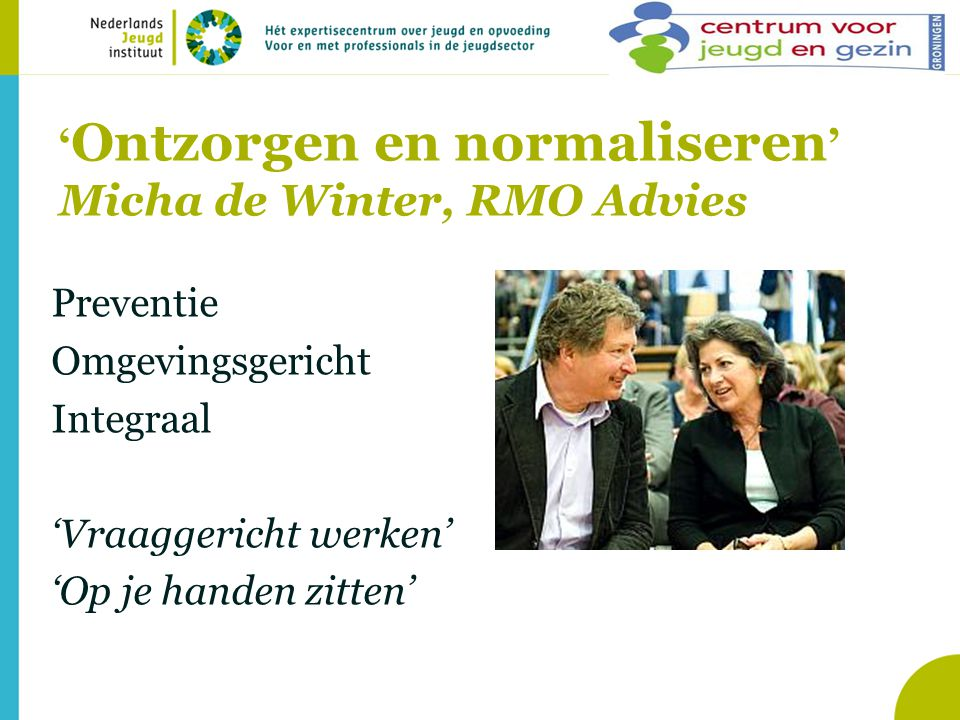'Ontzorgen en normaliseren' Micha de Winter, RMO Advies