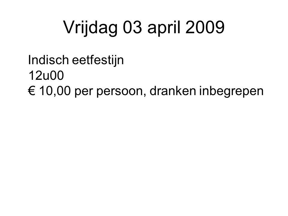 Vrijdag 03 april 2009 Indisch eetfestijn 12u00 € 10,00 per persoon, dranken inbegrepen