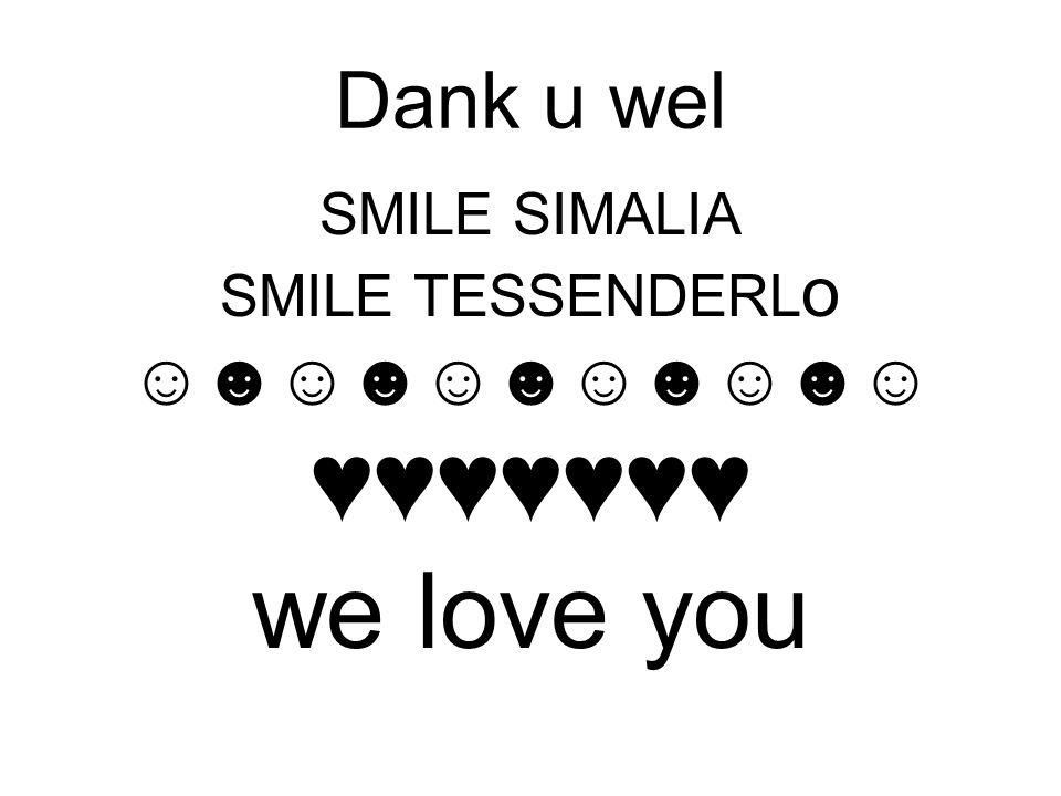 ♥♥♥♥♥♥♥ we love you Dank u wel ☺☻☺☻☺☻☺☻☺☻☺ SMILE SIMALIA